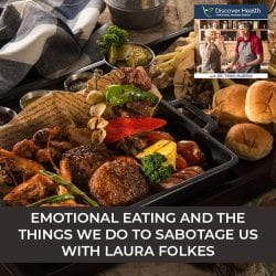 Emotional Eating And The Things We Do To Sabotage Us with Laura Folkes