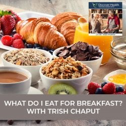 What Do I Eat For Breakfast? with Trish Chaput