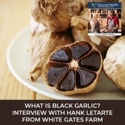 What Is Black Garlic? Interview with Hank Letarte from White Gates Farm