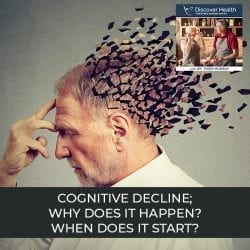 Cognitive Decline; Why Does it Happen? When Does it Start?