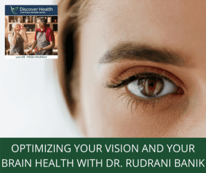 Optimizing Your Vision and Your Brain Health with Dr. Rudrani Banik