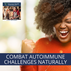 Combat Autoimmune Challenges Naturally