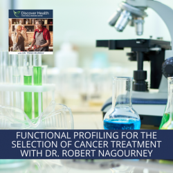 Functional Profiling for the Selection of Cancer Treatment with Dr. Robert Nagourney