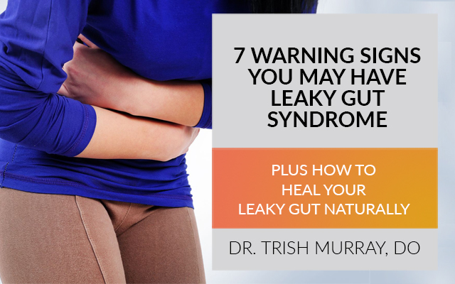 7 Warning Signs You May Have Leaky Gut Syndrome